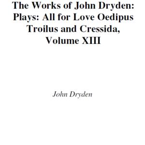THE WORKS OF J O H N DRYDEN