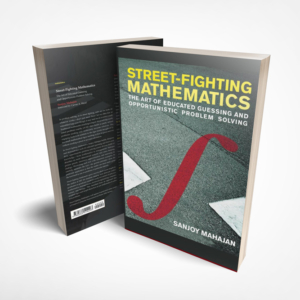 Street Fighting Mathematics